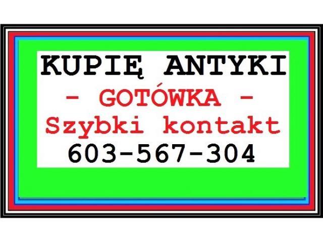 KUPIĘ ANTYKI / STAROCIE / DZIEŁA SZTUKI - GOTÓWKA - ZADZWOŃ - / 603 567 304 / - SKUP ANTYKÓW !
